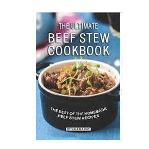 The Ultimate Beef Stew Cookbook : The Best of The Homemade Beef Stew Recipes